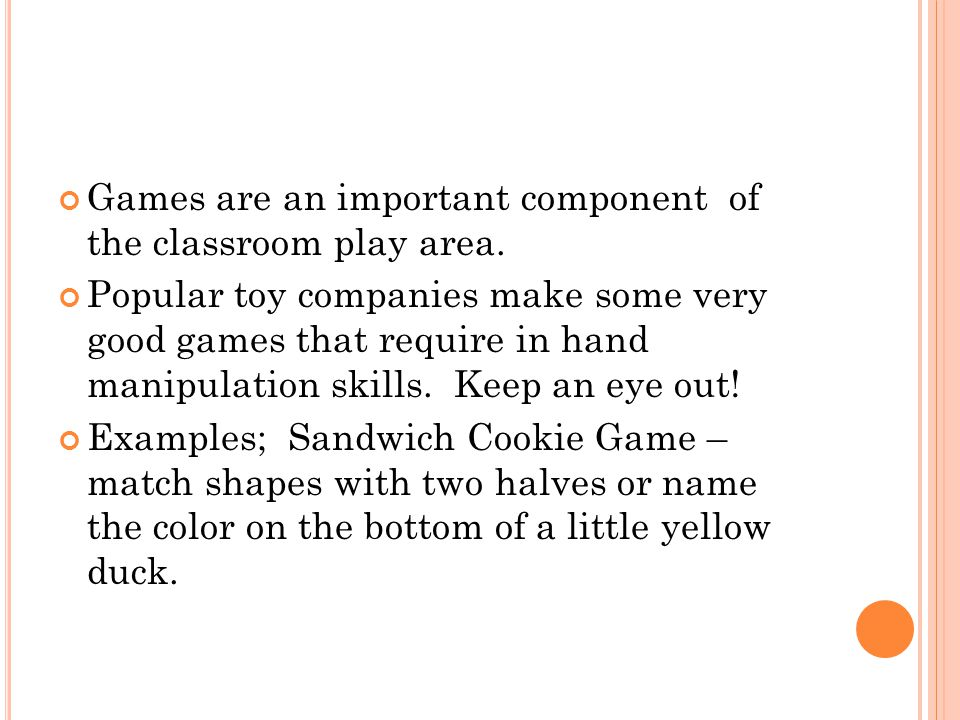 Games are an important component of the classroom play area.