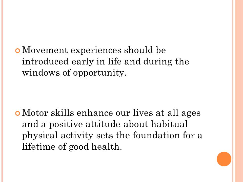 Movement experiences should be introduced early in life and during the windows of opportunity.