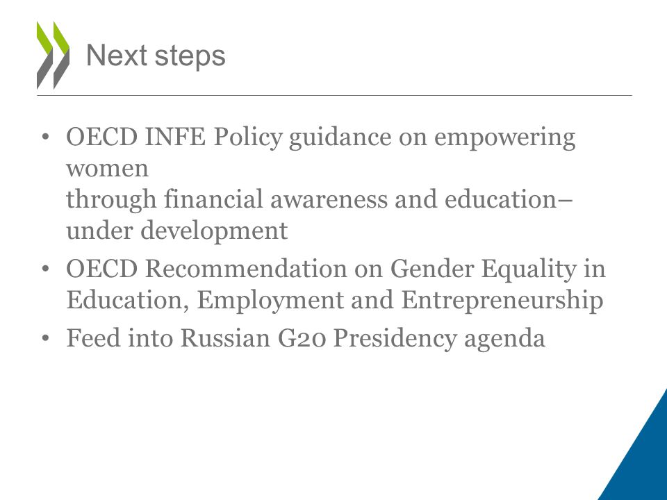 Next steps OECD INFE Policy guidance on empowering women through financial awareness and education– under development.