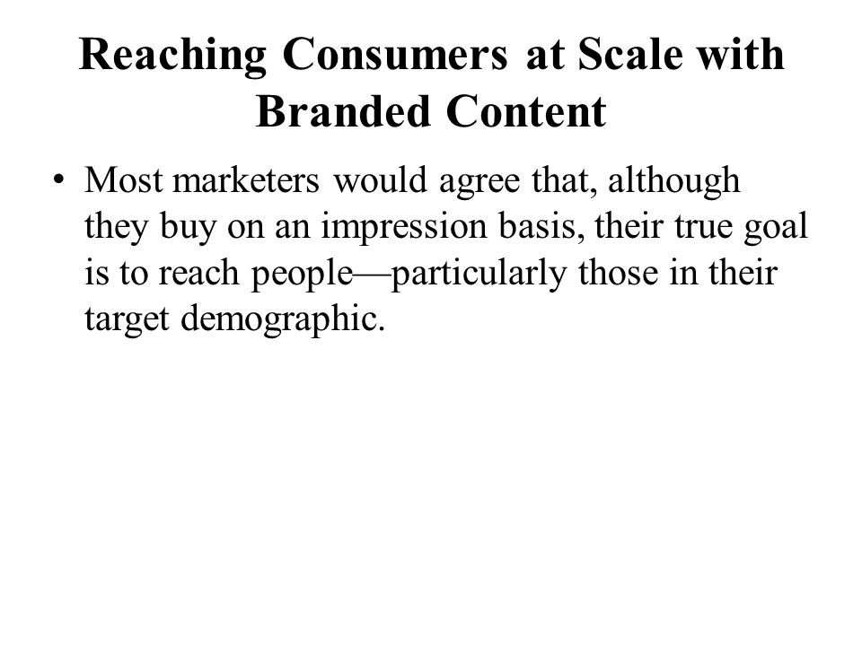 Reaching Consumers at Scale with Branded Content