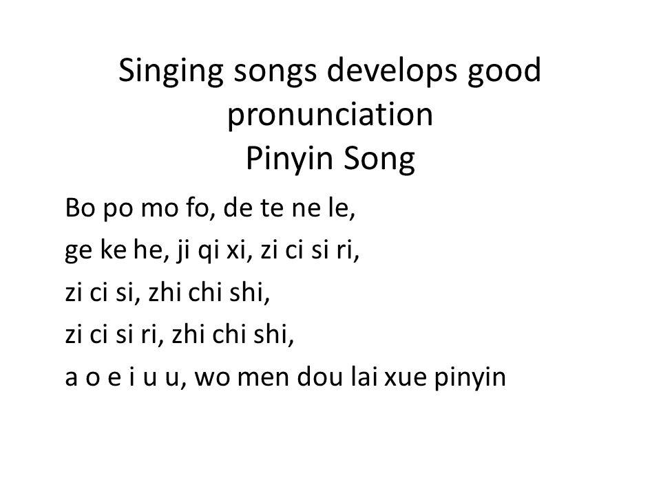 Singing songs develops good pronunciation Pinyin Song