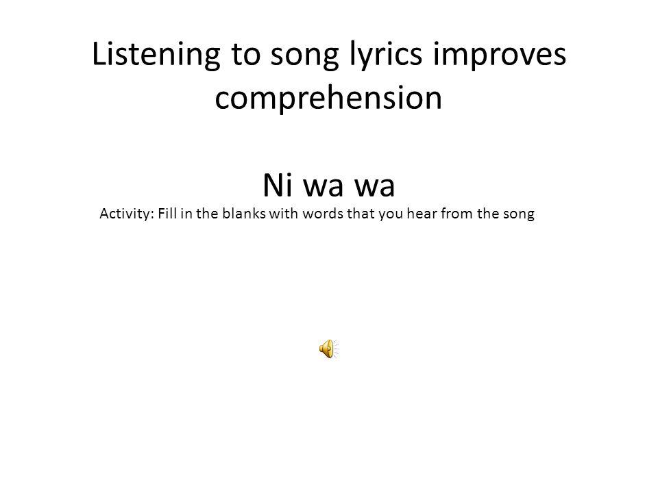 Listening to song lyrics improves comprehension Ni wa wa