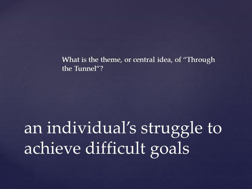 an individual's struggle to achieve difficult goals