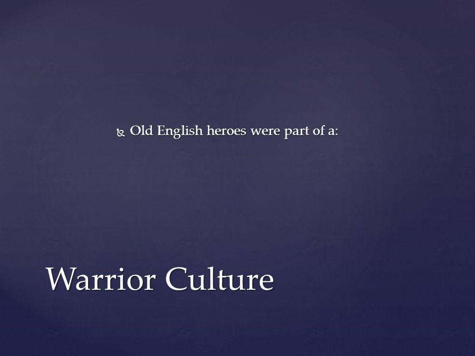 Old English heroes were part of a: