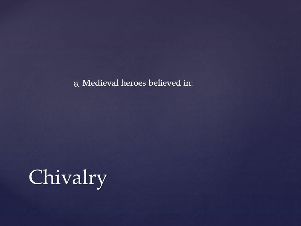 Medieval heroes believed in: