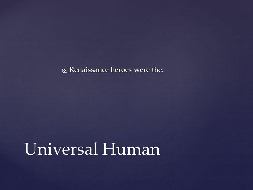 Renaissance heroes were the: