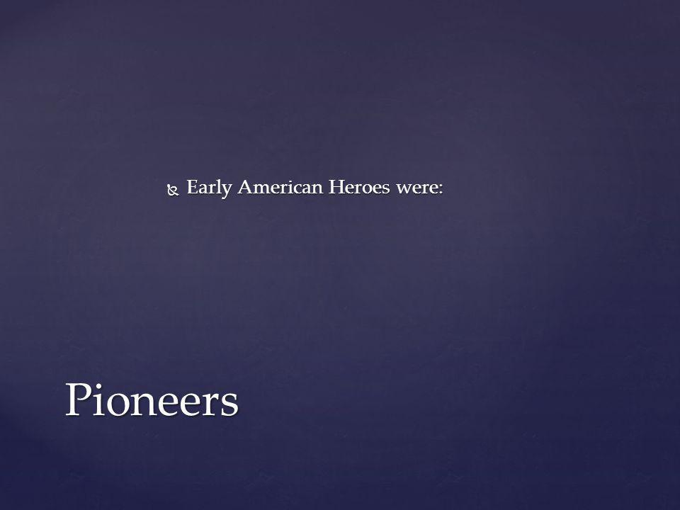Early American Heroes were: