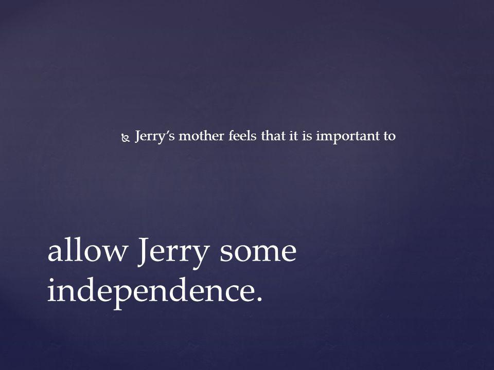 allow Jerry some independence.