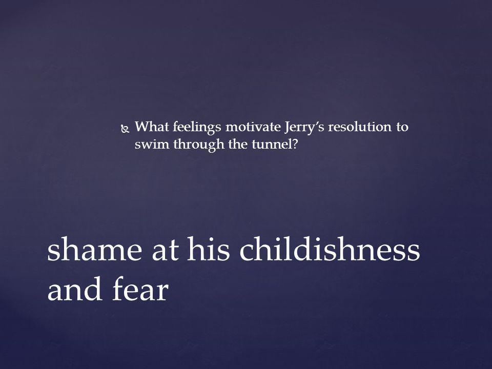 shame at his childishness and fear