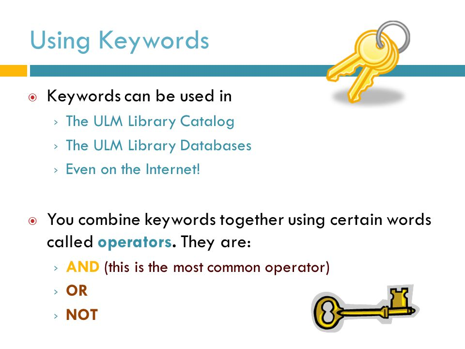 Using Keywords Keywords can be used in