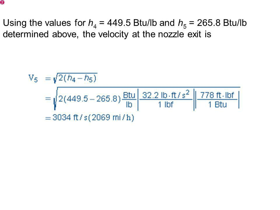 Using the values for h4 = 449.5 Btu/lb and h5 = 265.8 Btu/lb determined above, the velocity at the nozzle exit is