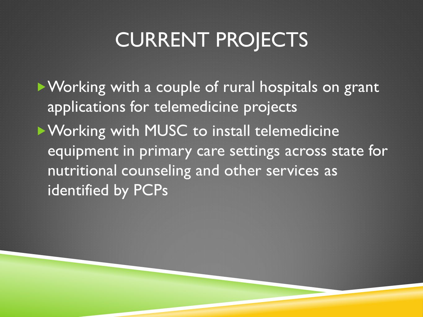 Current projects Working with a couple of rural hospitals on grant applications for telemedicine projects.