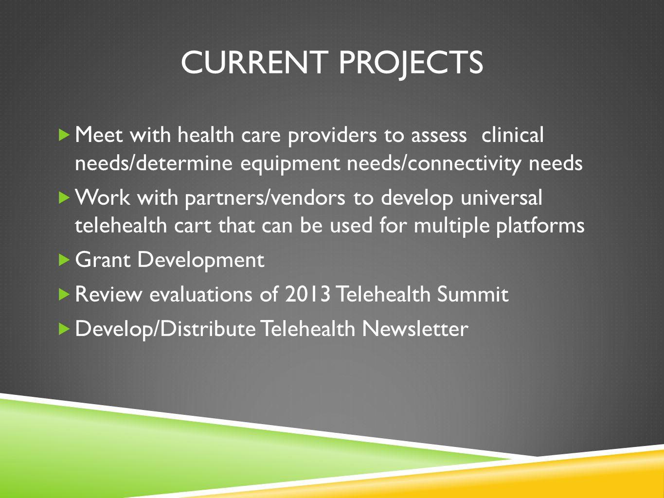 CURRENT PROJECTS Meet with health care providers to assess clinical needs/determine equipment needs/connectivity needs.