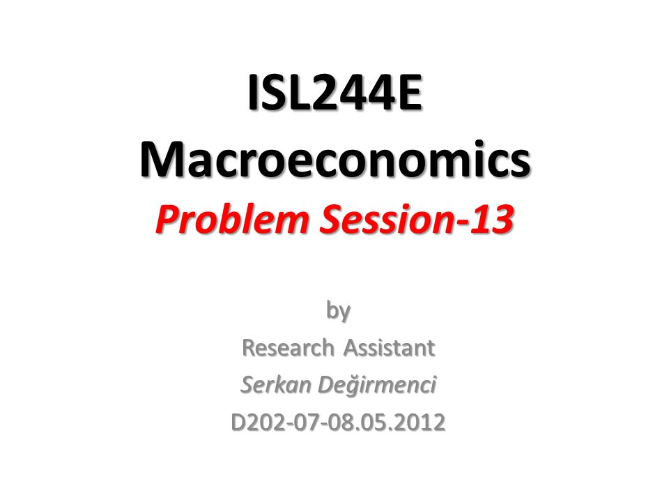 ISL244E Macroeconomics Problem Session-13