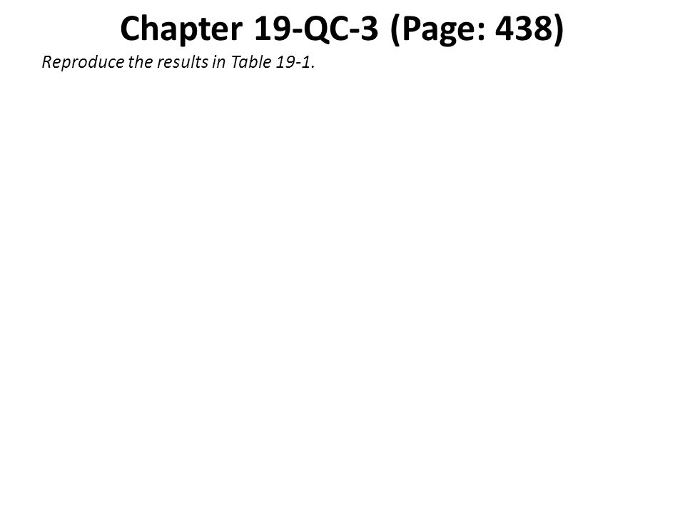 Chapter 19-QC-3 (Page: 438) Reproduce the results in Table 19-1.