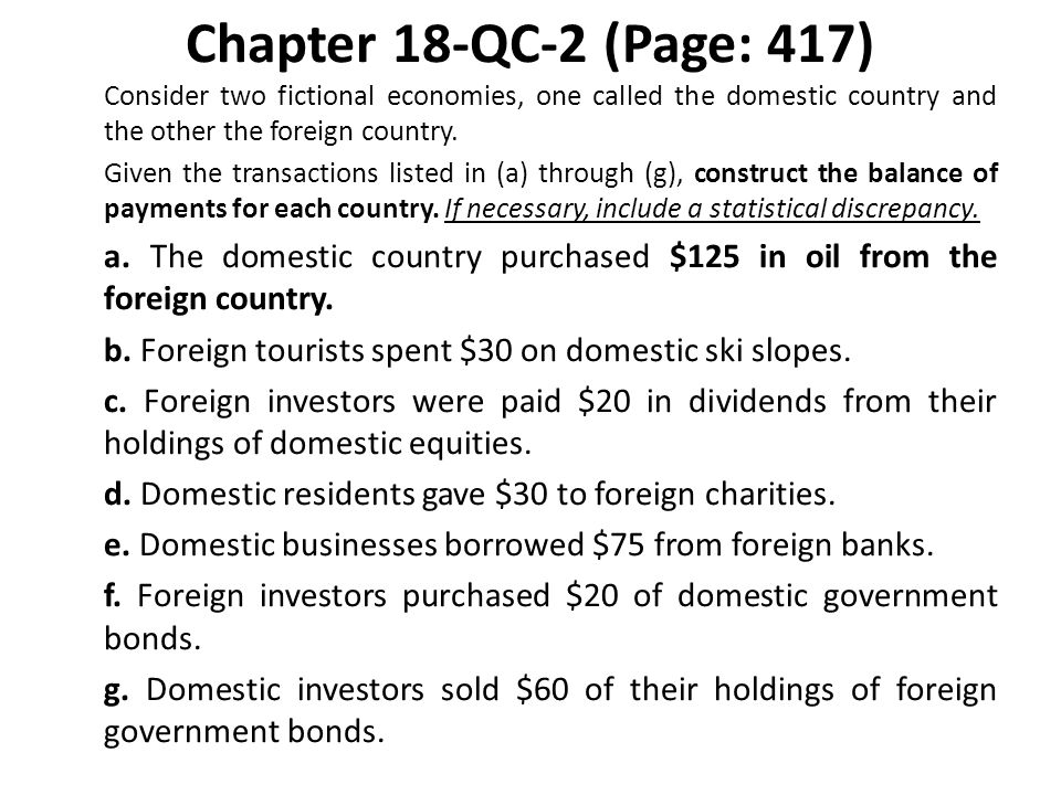 Chapter 18-QC-2 (Page: 417) Consider two fictional economies, one called the domestic country and the other the foreign country.
