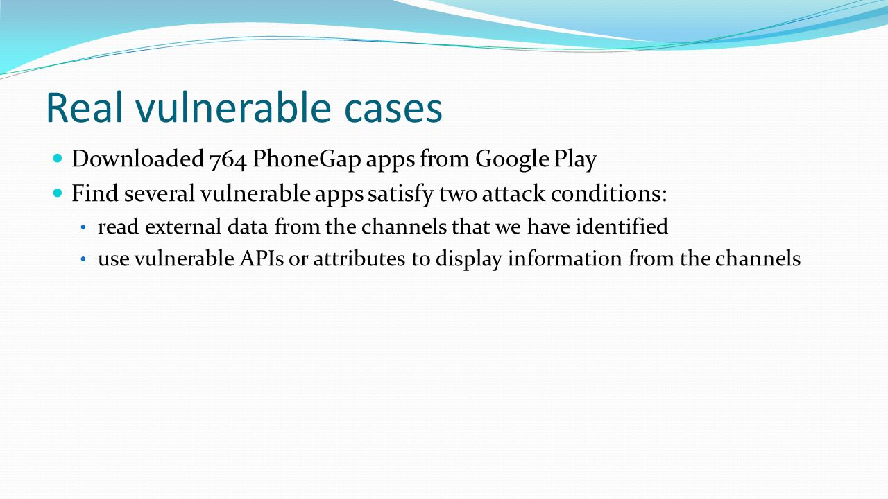 Real vulnerable cases Downloaded 764 PhoneGap apps from Google Play