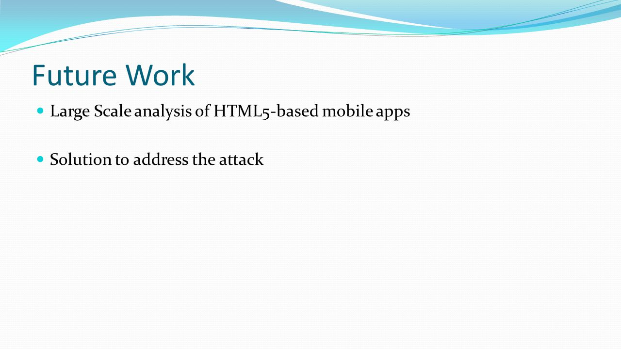 Future Work Large Scale analysis of HTML5-based mobile apps
