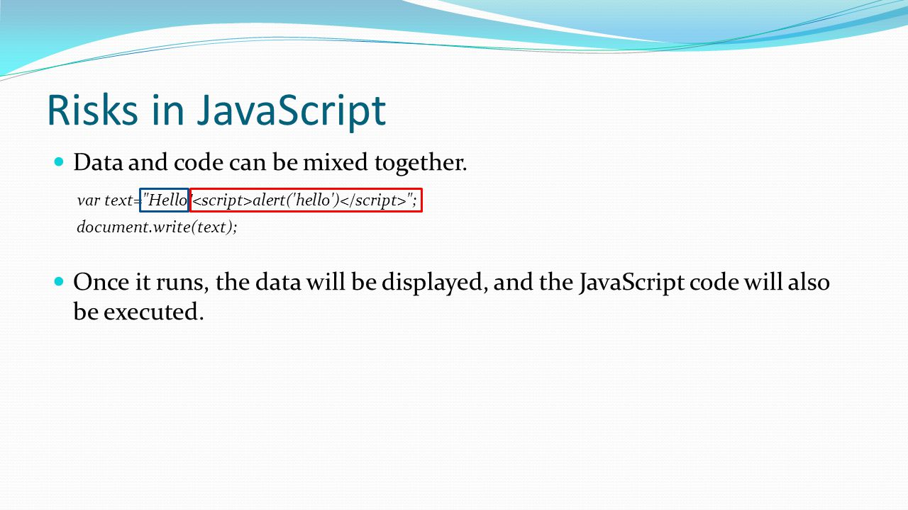 Risks in JavaScript Data and code can be mixed together.
