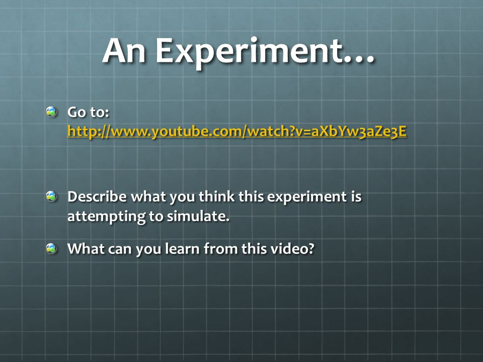 An Experiment… Go to: http://www.youtube.com/watch v=aXbYw3aZe3E
