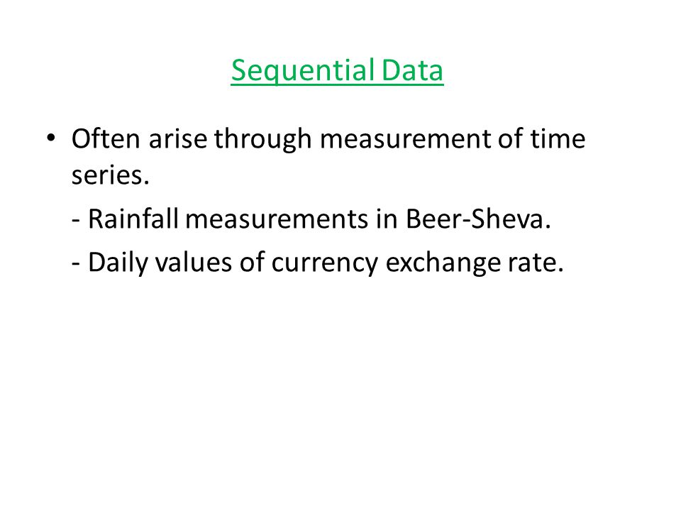 Sequential Data Often arise through measurement of time series.