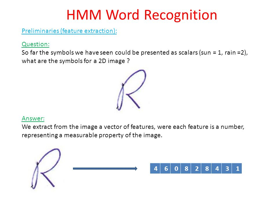 HMM Word Recognition Preliminaries (feature extraction): Question: