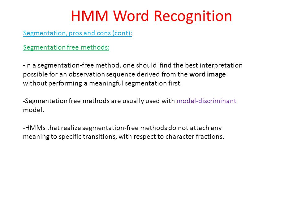 HMM Word Recognition Segmentation, pros and cons (cont):