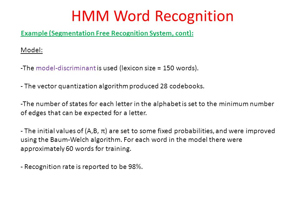 HMM Word Recognition Example (Segmentation Free Recognition System, cont): Model: The model-discriminant is used (lexicon size = 150 words).