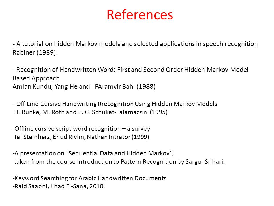 References - A tutorial on hidden Markov models and selected applications in speech recognition.