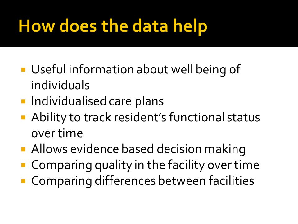 How does the data help Useful information about well being of individuals. Individualised care plans.