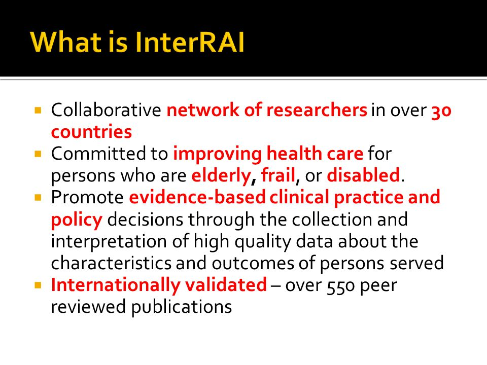 What is InterRAI Collaborative network of researchers in over 30 countries.
