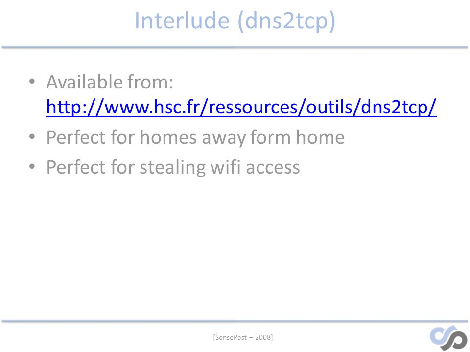 Interlude (dns2tcp) Available from: http://www.hsc.fr/ressources/outils/dns2tcp/ Perfect for homes away form home.
