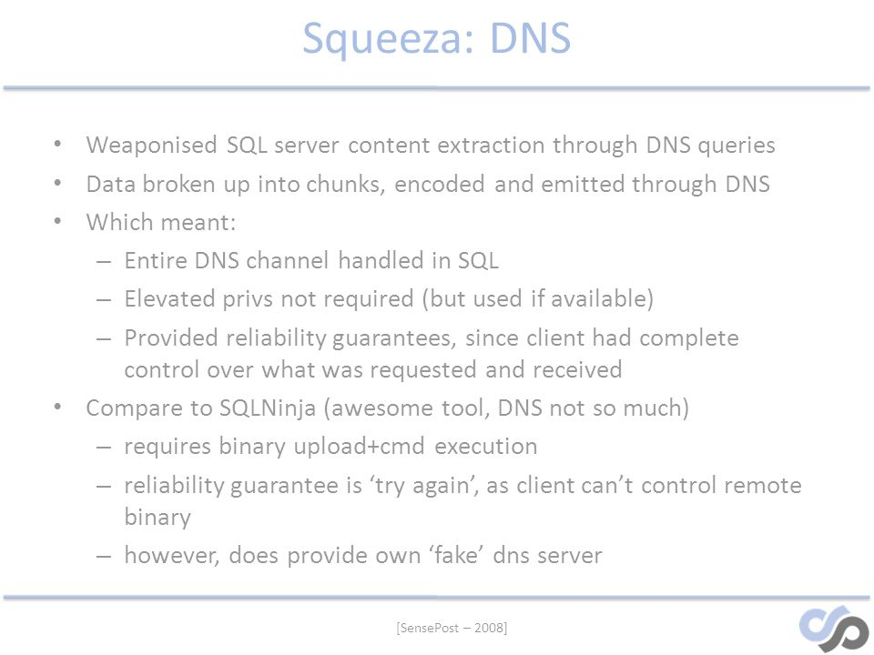 Squeeza: DNS Weaponised SQL server content extraction through DNS queries. Data broken up into chunks, encoded and emitted through DNS.
