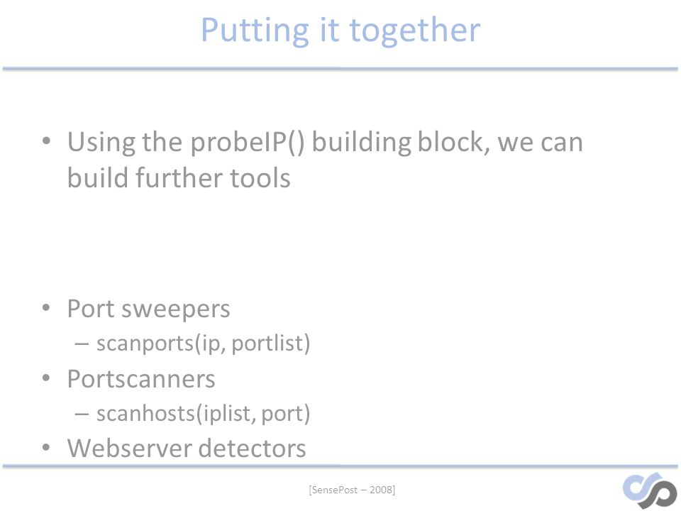 Putting it together Using the probeIP() building block, we can build further tools. Port sweepers.