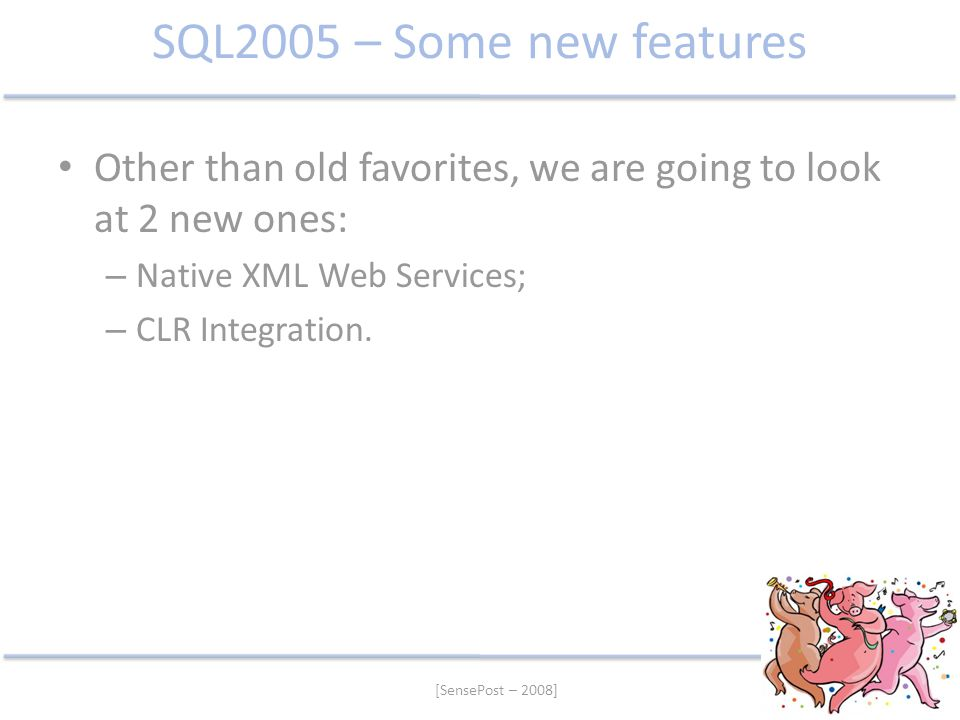 SQL2005 – Some new features Other than old favorites, we are going to look at 2 new ones: Native XML Web Services;