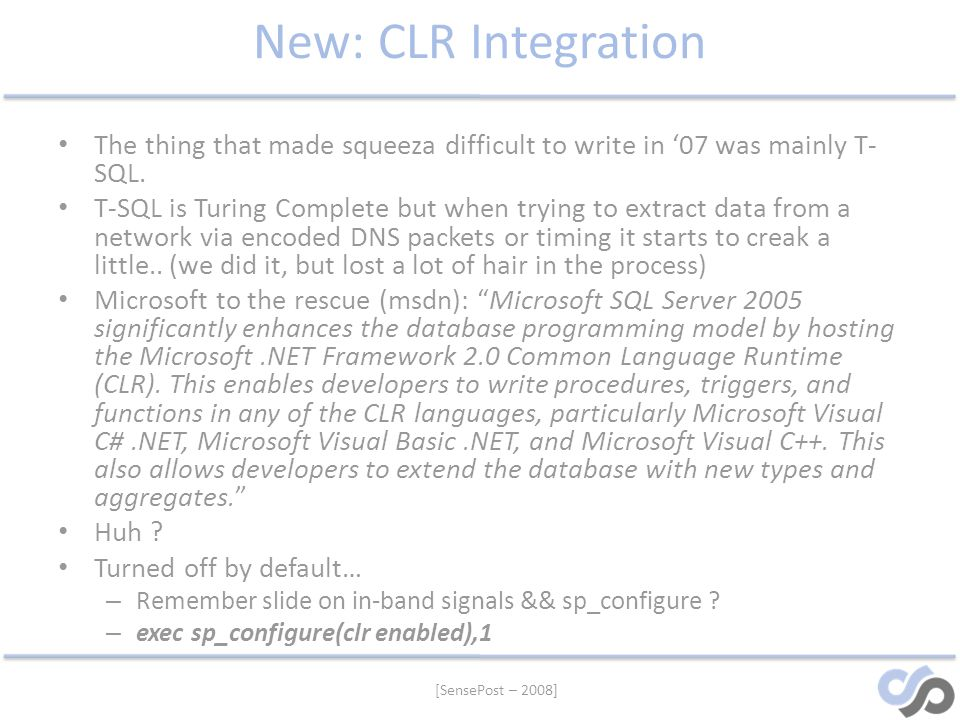 New: CLR Integration The thing that made squeeza difficult to write in '07 was mainly T-SQL.