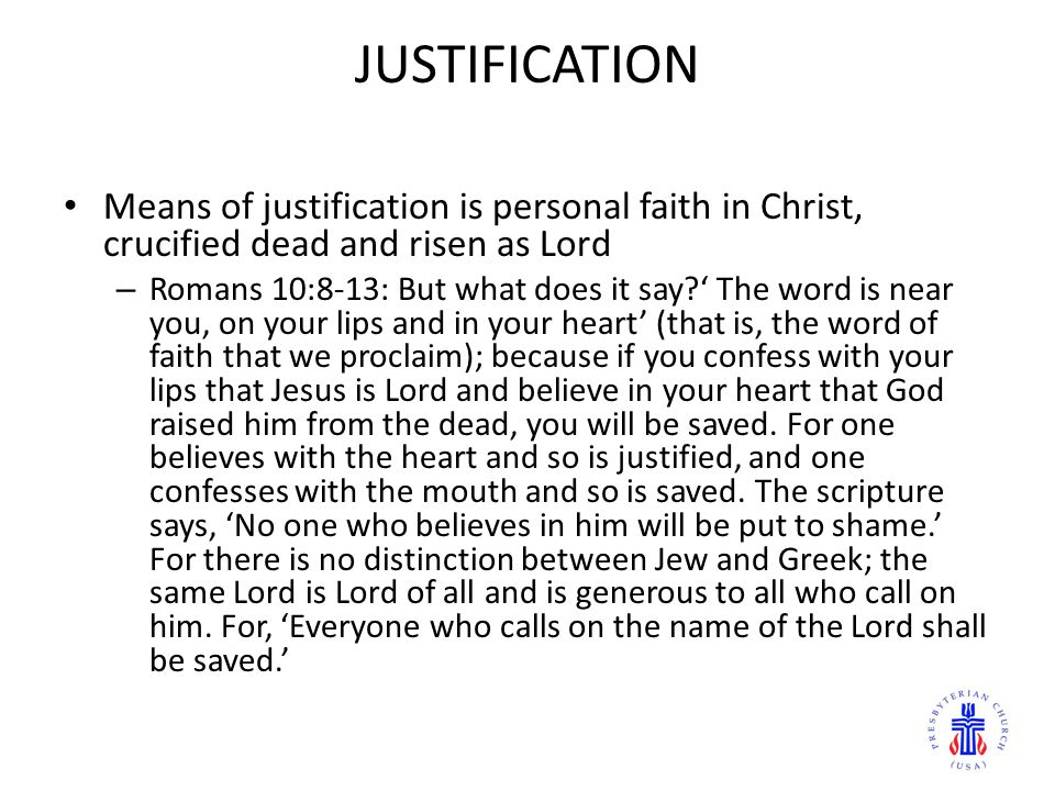 JUSTIFICATION Means of justification is personal faith in Christ, crucified dead and risen as Lord.