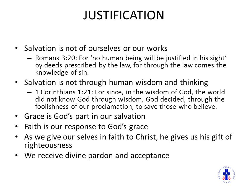 JUSTIFICATION Salvation is not of ourselves or our works