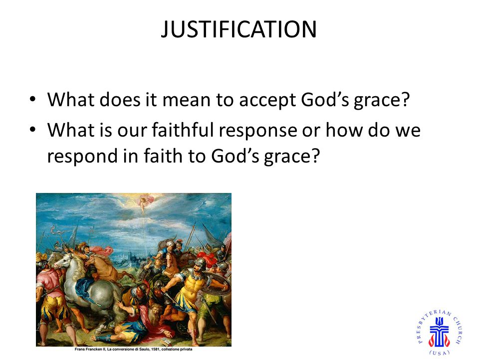 JUSTIFICATION What does it mean to accept God's grace