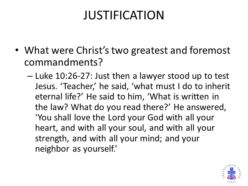JUSTIFICATION What were Christ's two greatest and foremost commandments