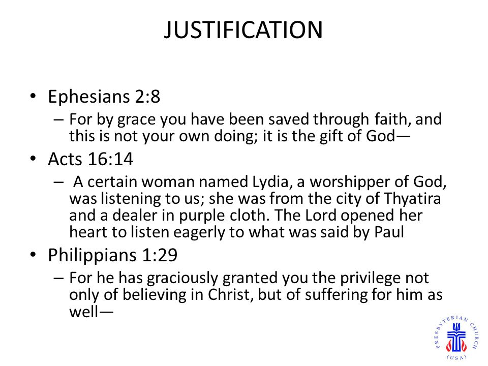 JUSTIFICATION Ephesians 2:8 Acts 16:14 Philippians 1:29