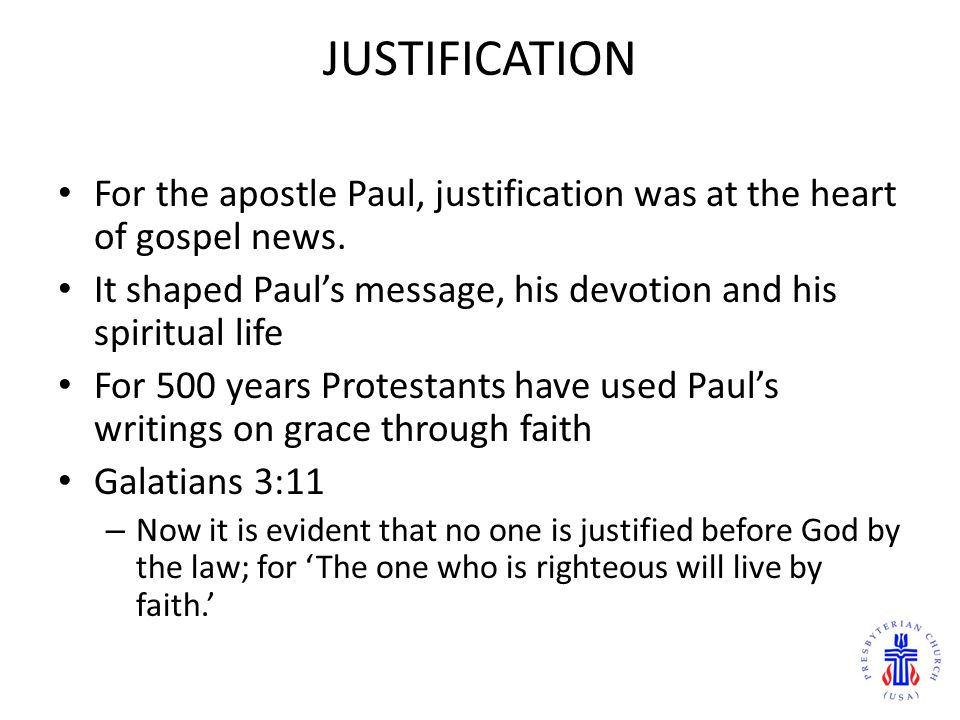 JUSTIFICATION For the apostle Paul, justification was at the heart of gospel news. It shaped Paul's message, his devotion and his spiritual life.