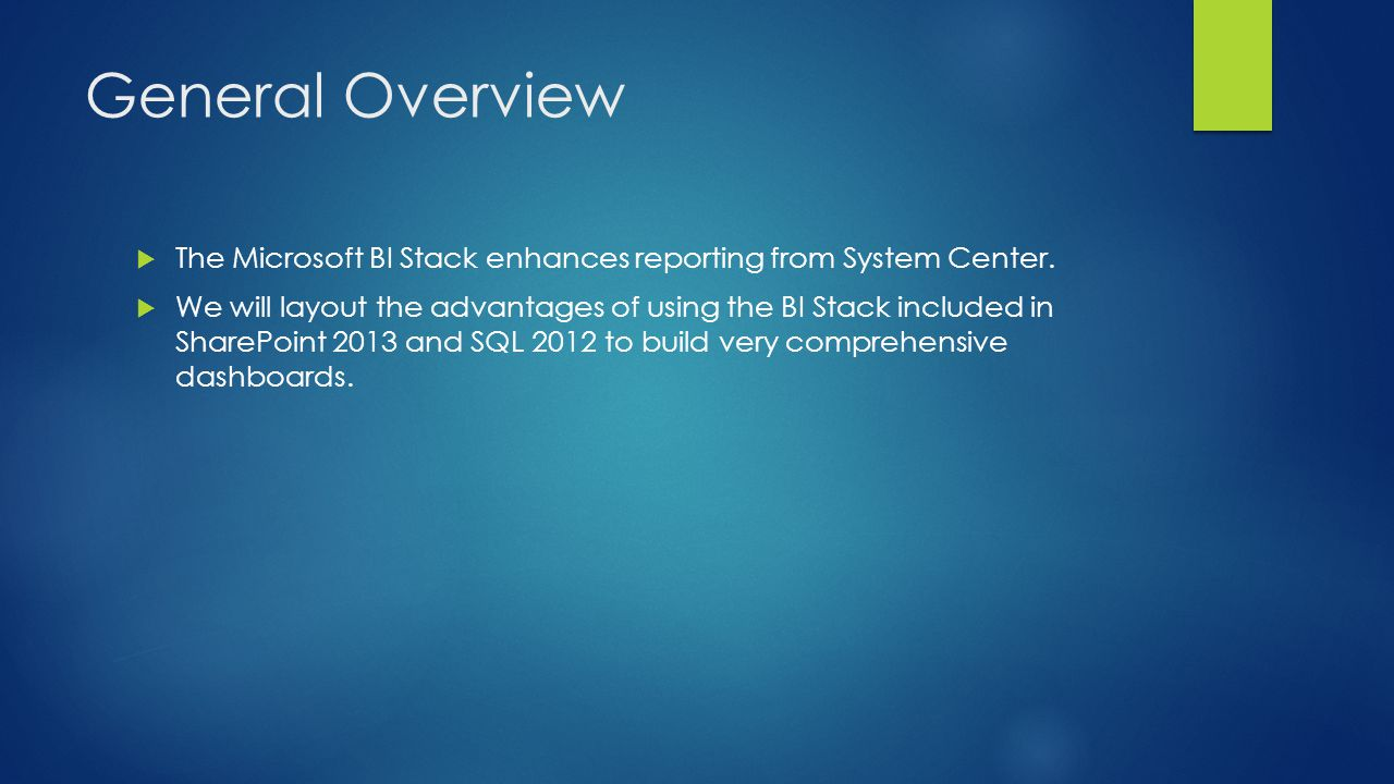General Overview The Microsoft BI Stack enhances reporting from System Center.
