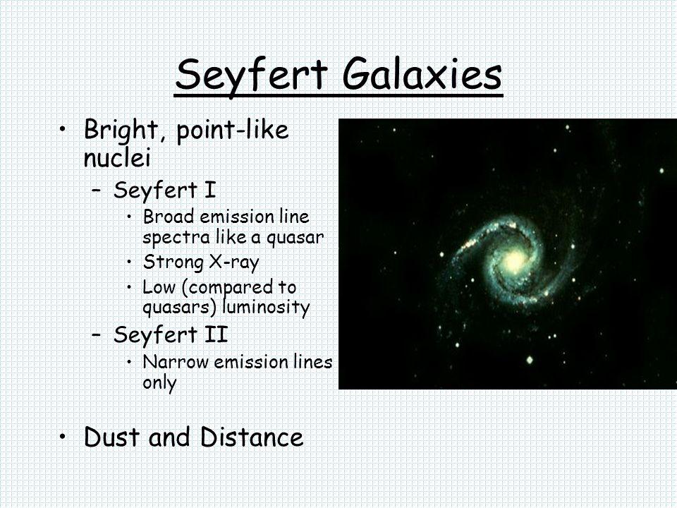 Seyfert Galaxies Bright, point-like nuclei Dust and Distance Seyfert I