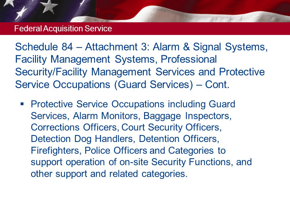 Schedule 84 – Attachment 3: Alarm & Signal Systems, Facility Management Systems, Professional Security/Facility Management Services and Protective Service Occupations (Guard Services) – Cont.