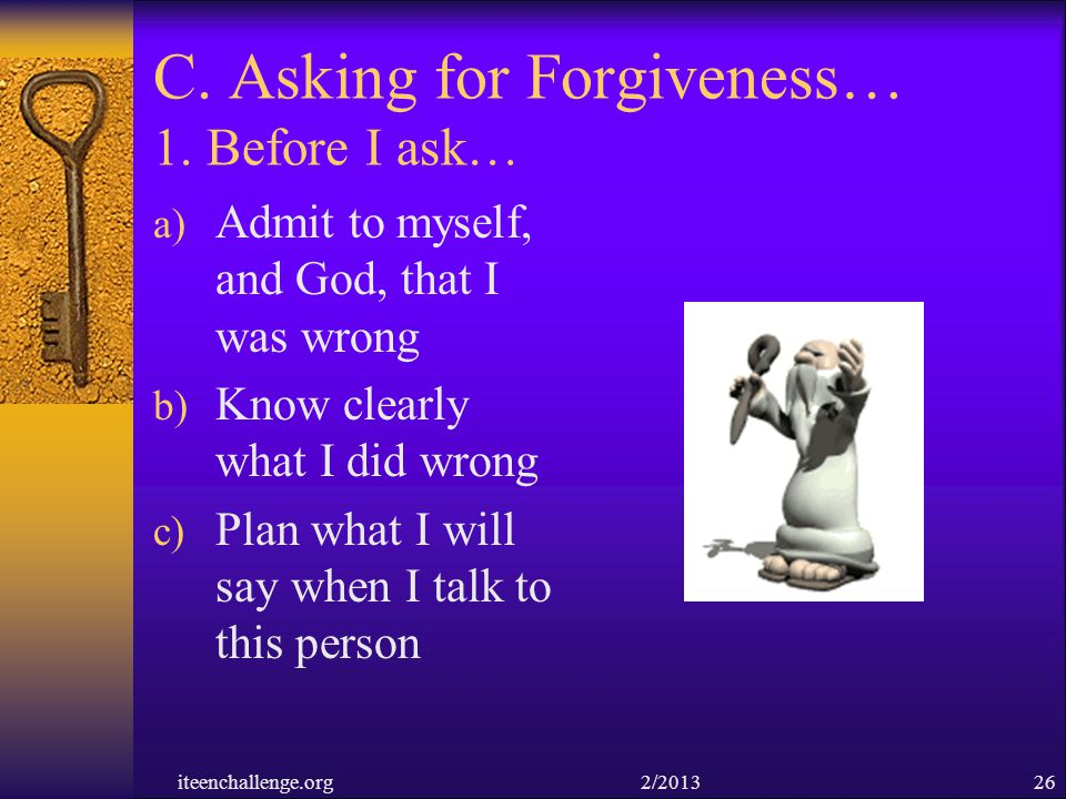C. Asking for Forgiveness… 1. Before I ask…
