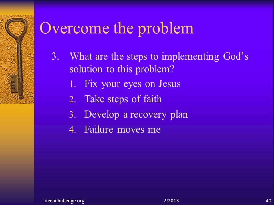 Overcome the problem What are the steps to implementing God's solution to this problem Fix your eyes on Jesus.