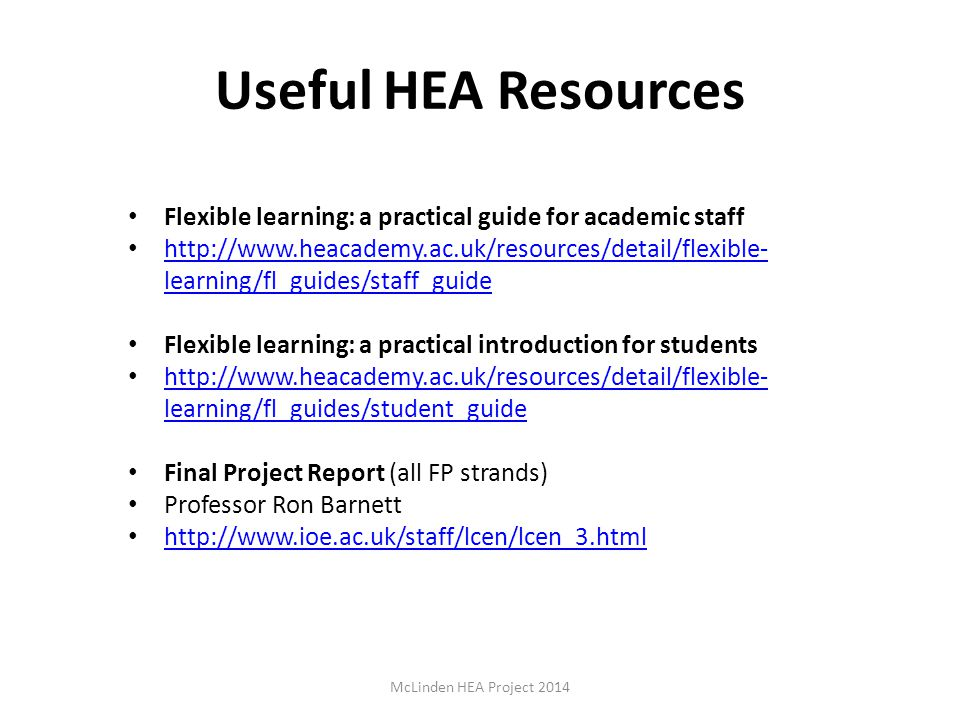 Useful HEA Resources Flexible learning: a practical guide for academic staff.