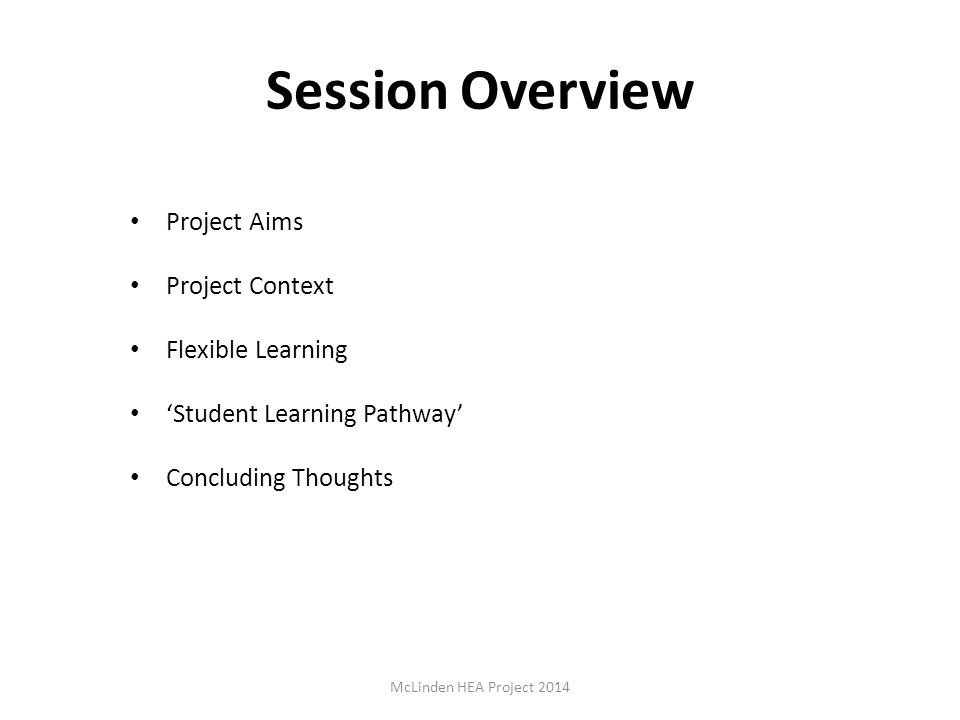 Session Overview Project Aims Project Context Flexible Learning