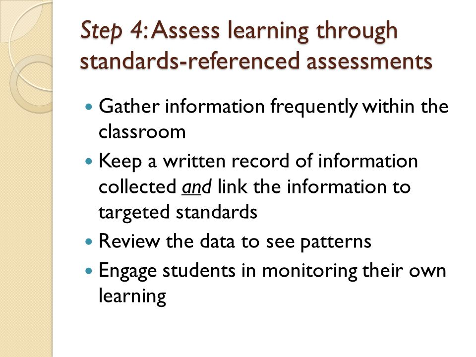 Step 4: Assess learning through standards-referenced assessments